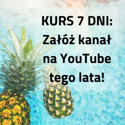 KURS 7 DNI Załóż kanał na YouTube tego lata!